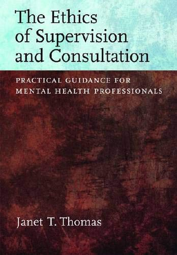 The Ethics of Supervision and Consultation: Practical Guidance for Mental Health Professionals