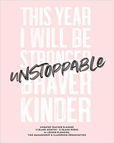 This Year I Will Be Stronger Braver Kinder UNSTOPPABLE, Undated Teacher Planner, 12 Blank Months & 52 Blank Weeks: Cute Blush Pink Inspirational Quote Lesson Planning Calendar Book for Time Management Download Epub Now