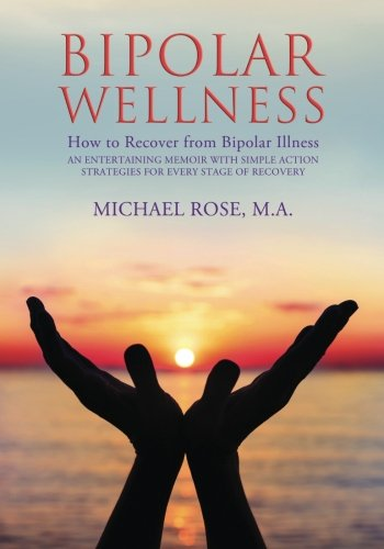 BIPOLAR WELLNESS: How to Recover from Bipolar Illness: An Entertaining Memoir with Simple Action Strategies for Every Stage of Recovery (Best Diet For Bipolar Disorder)