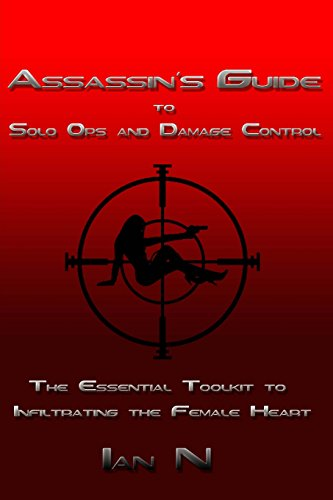 Book: Assassin's Guide to Solo Ops and Damage Control - The Essential Toolkit to Infiltrating the Female Heart by Ian N