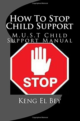 How To Stop Child Support: M.U.S.T Child Support Manual (Volume 1)
