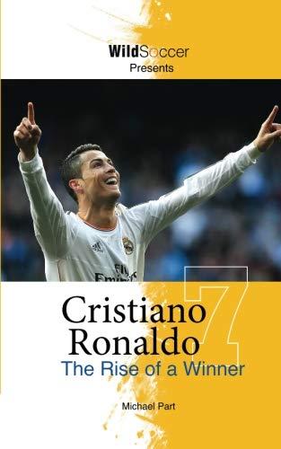 Cristiano Ronaldo The Rise of a Winner by Sole Books