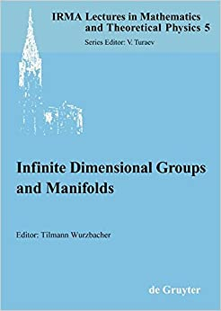 Infinite Dimensional Groups and Manifolds (IRMA Lectures in Mathematics and Theoretical Physics)