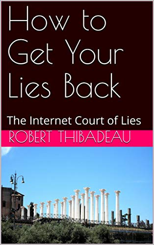How to Get Your Lies Back: The Internet Court of Lies