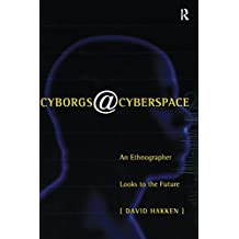 Cyborgs@Cyberspace?: An Ethnographer Looks to the Future