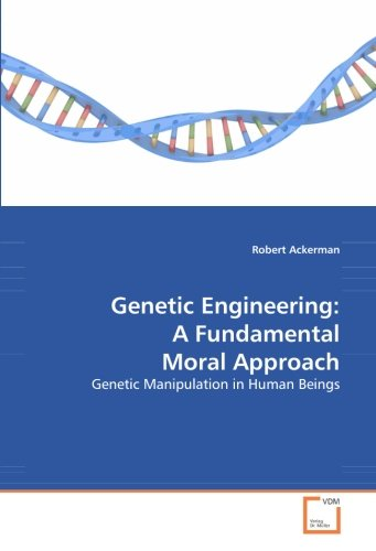 Genetic Engineering: A Fundamental Moral Approach: Genetic Manipulation in Human Beings