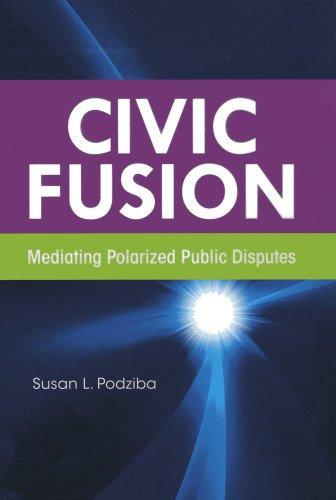 Download Civic Fusion: Mediating Polarized Public Disputes PDF
