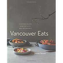 Vancouver Eats: Signature Recipes from the City's Best Restaurants
