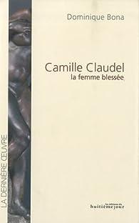 Camille Claudel : La femme blessée par Dominique Bona