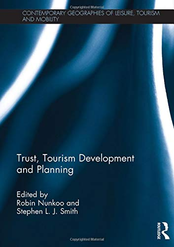 Trust, Tourism Development and Planning (Contemporary Geographies of Leisure, Tourism and Mobility)