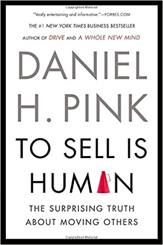 To Sell Is Human: The Surprising Truth About Moving Others: Daniel ...