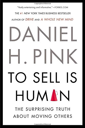 To Sell Is Human: The Surprising Truth About Moving Others [Daniel H. Pink] (Tapa Blanda)