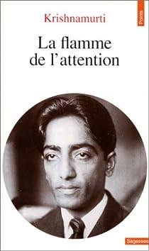 La flamme de l'attention par Krishnamurti
