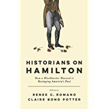Historians on Hamilton: How a Blockbuster Musical Is Restaging America's Past
