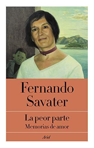 La peor parte: Memorias de amor (Ariel) por Fernando Savater