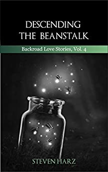 Descending the Beanstalk: Backroad Love Stories, Volume 4 by [Harz, Steven]
