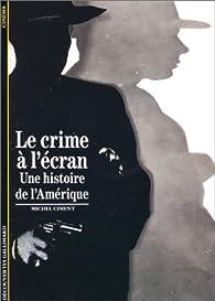 Le Crime à l'écran, une histoire de l'Amérique par Michel Ciment