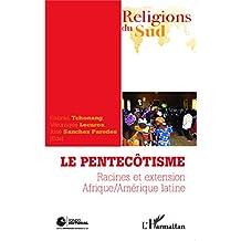 Le pentecôtisme: Racines et extension Afrique/Amérique latine (French Edition)