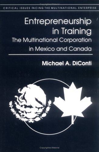 Entrepreneurship in Training: The Multinational Corporation in Mexico and Canada (Critical Issues Facing the Multination