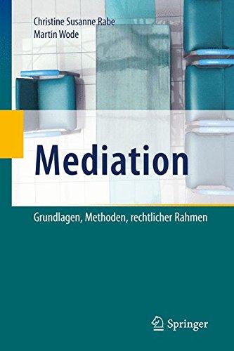 Mediation: Grundlagen, Methoden, rechtlicher Rahmen Gebundenes Buch – 29. September 2014 Christine Susanne Rabe Martin Wode Springer 3642381294