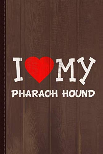 I Love My Pharaoh Hound Dog Breed Journal Notebook: Blank Lined Ruled For Writing 6x9 110 Pages