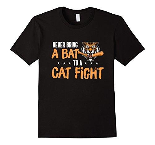 Never Bring A Bat To A Cat Fight Tiger Shirt