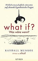 What if? Was wäre wenn?: Wirklich wissenschaftliche Antworten auf absurde hypothetische Fragen (German Edition)