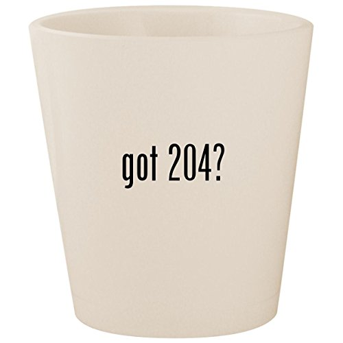 (got 204? - White Ceramic 1.5oz Shot Glass)
