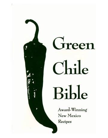 Green Chile Bible: Award-Winning New Mexico Recipes