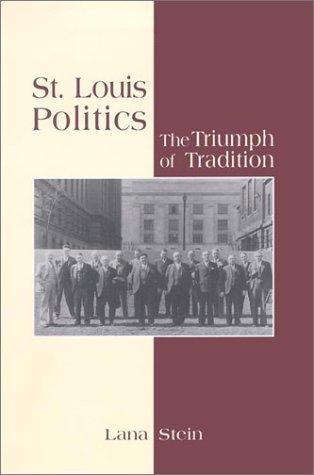 Read Online St. Louis Politics: The Triumph of Tradition ebook
