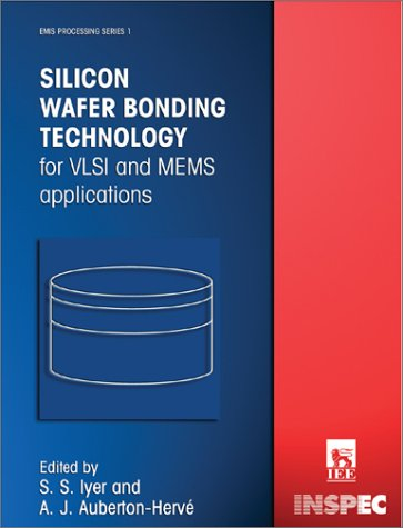 Silicon Wafer Bonding Technology for VLSI and MEMS Applications (Emis Processing Series, 1)