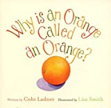 Why Is an Orange Called an Orange?, Cobi Landner, 1552783286