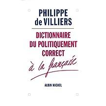 Dictionnaire du politiquement correct à la française (French Edition)