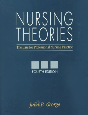 Nursing Theories: The Base for Professional Nursing Practice (4th Edition)