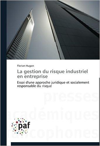 Lire un La gestion du risque industriel en entreprise: Essai d'une approche juridique et socialement responsable du risque pdf, epub