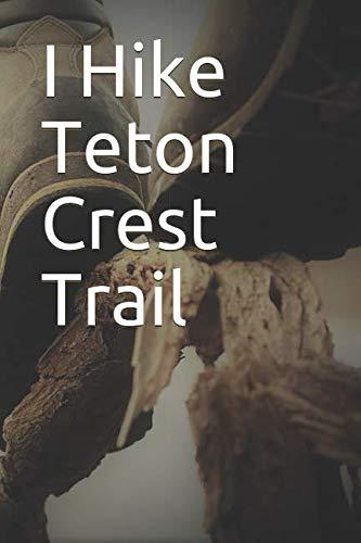 (I Hike Teton Crest Trail: Blank Lined Journal)