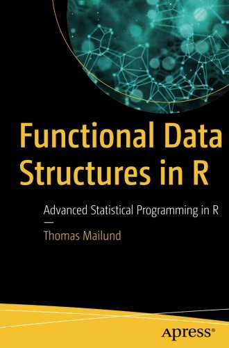Functional Data Structures in R: Advanced Statistical Programming in R by Apress