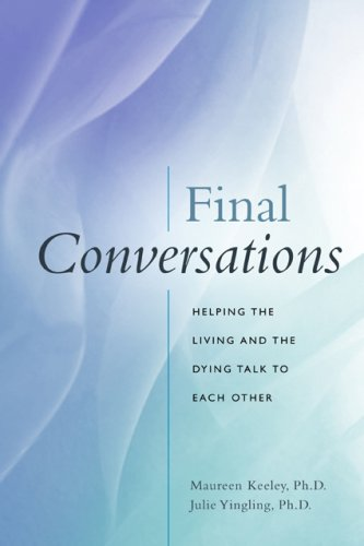 Final Conversations: Helping the Living and the Dying Talk to Each Other by Brand: Vanderwyk namp; Burnham