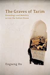The Graves of Tarim: Genealogy and Mobility across the Indian Ocean by Engseng Ho (2006-11-07)