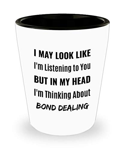 BAIL BONDSMAN Shot Glass - I May Look Like I'm Listening to You But In My Head I'm Thinking About Bond Dealing]()