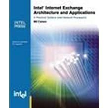 Intel Internet Exchange Architecture and Applications: A Practical Guide to Intel's IXP2XXX Network Processors