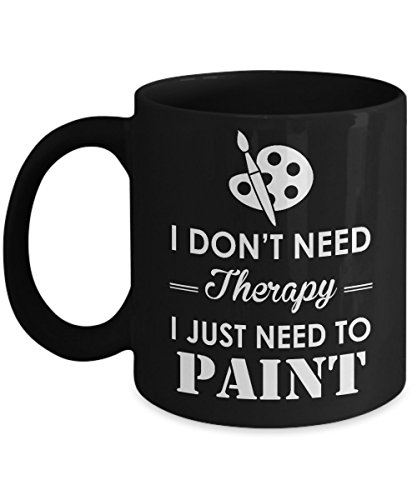 Painter Mug-I Don't Need Therapy I Just Need To Paint-Painting Coffee Mug-Painter Gifts-Black