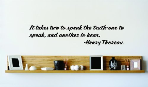It takes two to speak the truth - one to speak, and another to hear. - Henry Thoreau Famous Inspirational Life Quote Vinyl Wall Decal - Picture Art Image Living Room Bedroom Home Decor Peel & Stick Sticker Graphic Design Wall Decal - - BEST SELLER SALE PRICE Size : 8 Inches X 32 Inches - 22 Colors Available