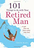101 Things to Do with a Retired Man, Gabrielle Mander, 1846014018