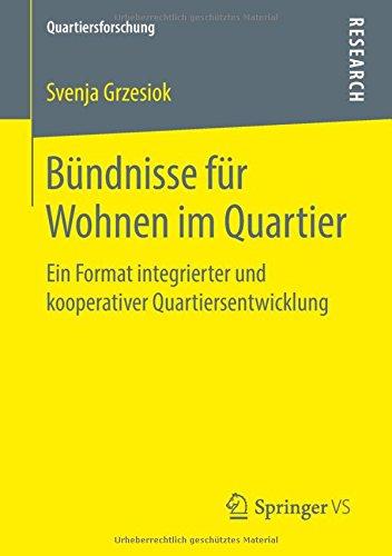 Bündnisse für Wohnen im Quartier: Ein Format integrierter und kooperativer Quartiersentwicklung (Quartiersforschung) (German Edition)
