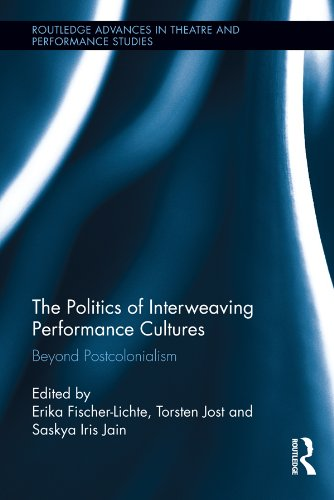 The Politics of Interweaving Performance Cultures: Beyond Postcolonialism (Routledge Advances in Theatre & Performance Studies) Pdf