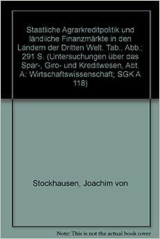 Book Staatliche Agrarkreditpolitik und ländliche Finanzmärkte in den Ländern der Dritten Welt (Untersuchungen über das Spar-, Giro- und Kreditwesen) (German Edition)