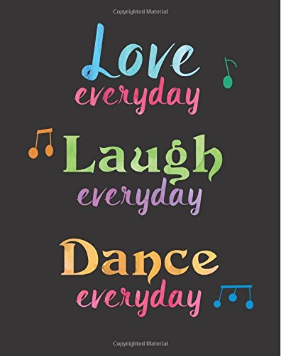 Dance Recital Journal Love Everyday Laugh Everyday Dance Everyday: Lined Notebook for Girls, Perfect Gift  for Dancers  ~ Unique Inspirational Quote Diary for Dance Students, Teacher (Girl Gift Perfect)