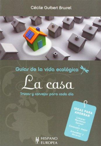 La casa: trucos y consejos para cada dia (Guias De La Vida Ecologica / Organic Life Guides) (Spanish Edition) [Cecile Guibert Brussel] (Tapa Blanda)