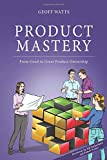 Product Mastery: From Good To Great Product Ownership